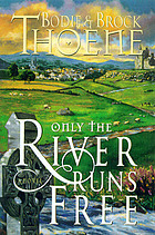 Only the river runs free : a novel