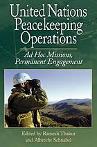 United Nations peacekeeping operations : ad hoc missions, permanent engagement