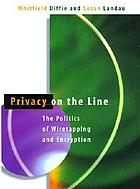 Privacy on the line : the politics of wiretapping and encryption