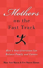 Mothers on the fast track : how a new generation can balance family and careers