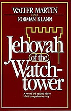 Jehovah of the Watchtower; a thorough exposé of the important anti-Biblical teachings of Jehovah's Witnesses