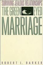 The green-eyed marriage : surviving jealous relationships