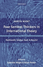 Four seminal thinkers in international theory : Machiavelli, Grotius, Kant, and Mazzini