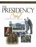 The Presidency A to Z : a ready reference encyclopedia
