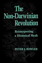 The non-Darwinian revolution : reinterpreting a historical myth