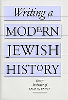 Writing a modern Jewish history : essays in honor of Salo W. Baron