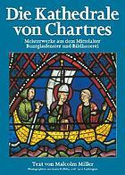 Die Kathedrale von Chartres : die Buntglasfenster und Plastiken