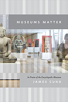 Museums matter : in praise of the encyclopedic museum