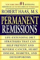 Permanent remissions : life-extending diet strategies that can help prevent and reverse cancer, heart disease, diabetes, and osteoporosis