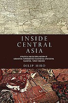 Inside Central Asia : a political and cultural history of Uzbekistan, Turkmenistan, Kazakhstan, Kyrgyzstan, Tajikistan, Turkey, and Iran