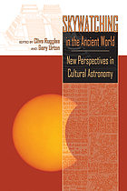 Skywatching in an ancient world : new perspectives in cultural astronomy : studies in honor of Anthony F. Aveni