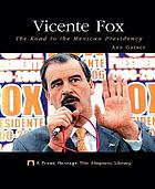 Vicente Fox : the road to the Mexican presidency