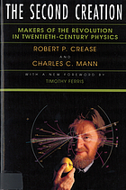 The second creation : makers of the revolution in twentieth-century physics