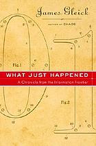 What just happened : a chronicle from the information frontier