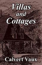 Villas and cottages : a series of designs prepared for execution in the United States