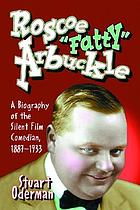 "Roscoe ""Fatty"" Arbuckle : a biography of the silent film comedian, 1887-1933"