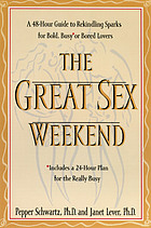 The great sex weekend : a 48-hour guide to rekindling sparks for bold, busy, or bored lovers : includes a 24-hour plan for the really busy