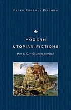 Modern utopian fictions from H.G. Wells to Iris Murdoch
