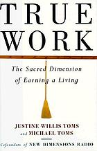 True work : the sacred dimension of earning a living