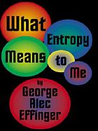 What entropy means to me