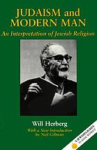 Judaism and modern man; an interpretation of Jewish religion