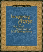 Imagining Anne : the island scrapbooks of L.M. Montgomery