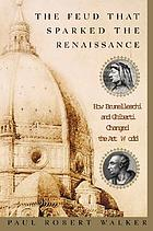 The feud that sparked the Renaissance : how Brunelleschi and Ghiberti changed the art world