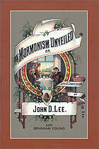 Mormonism unveiled : including the remarkable life and confessions of the late Mormon bishop, John D. Lee, and a complete life of Brigham Young ... Also the true history of the horrible butchery known as the Mountain Meadows Massacre