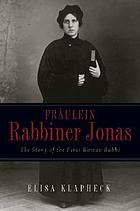 Fräulein Rabbiner Jonas : the story of the first woman rabbi
