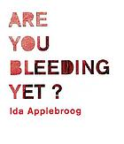 Ida Applebroog : are you bleeding yet?