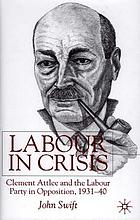 Labour in crisis : Clement Attlee and the Labour Party in opposition, 1931-40