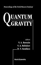 Quantum gravity : proceedings of the sixth Moscow seminar : Moscow, Russia, June 12-19, 1995
