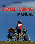 The bicycle touring manual : using the bicycle for touring and camping