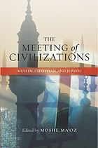 The meeting of civilizations : Muslim, Christian, and Jewish
