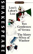 Love's labor's lost ; The two gentlemen of Verona ; The merry wives of Windsor