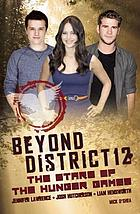 Beyond District 12 : the stars of The hunger games : Jennifer Lawrence, Josh Hutcherson, Liam Hemsworth