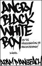 Angry black white boy, or, The miscegenation of Macon Detornay : a novel
