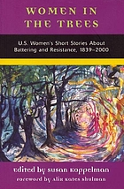 Women in the trees : U.S. women's short stories about battering and resistance, 1839-1994