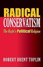 Radical conservatism : the right's political religion