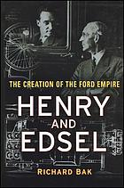 Henry and Edsel : the creation of the Ford Empire