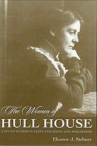 The women of Hull House : a study in spirituality, vocation, and friendship