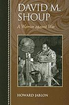 David M. Shoup : a warrior against war