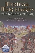 Medieval mercenaries : the business of war