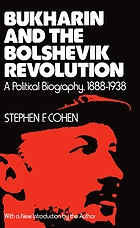 Bukharin and the Bolshevik Revolution; a political biography, 1888-1938