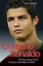 Cristiano Ronaldo : the true story of the greatest footballer on Earth
