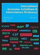 International acronyms, initialisms & abbreviations dictionary : a guide to over 210,000 international acronyms, initialisms, abbreviations, alphabetic symbols, contractions and similar condensed appellations in all fields
