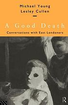A good death : conversations with East Londoners