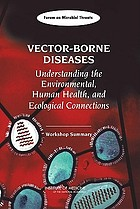 Vector- borne diseases : understanding the environmental, human health, and ecological connections : workshop summary