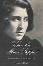 When the music stopped : discovering my mother