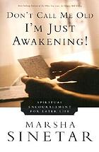 Don't call me old, I'm just awakening! : spiritual encouragement for later life